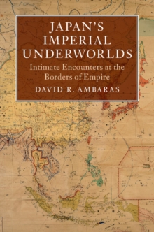 Asian Connections : Japan's Imperial Underworlds: Intimate Encounters at the Borders of Empire, Hardback Book