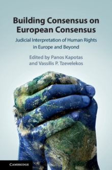 Building Consensus on European Consensus : Judicial Interpretation of Human Rights in Europe and Beyond, Hardback Book