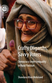 Crafty Oligarchs, Savvy Voters : Democracy under Inequality in Rural Pakistan, Hardback Book