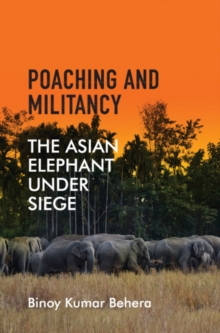 Poaching and Militancy : The Asian Elephant under Siege, Hardback Book
