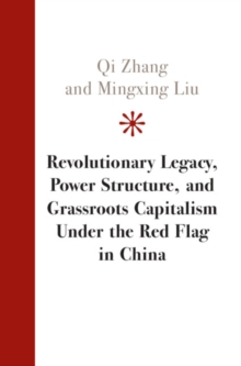 Revolutionary Legacy, Power Structure, and Grassroots Capitalism under the Red Flag in China, Hardback Book