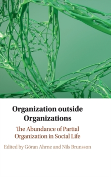 Organization outside Organizations : The Abundance of Partial Organization in Social Life, Hardback Book