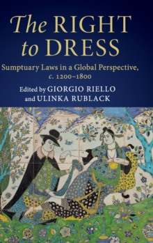 The Right to Dress : Sumptuary Laws in a Global Perspective, c.1200-1800, Hardback Book