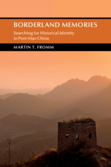 Borderland Memories : Searching for Historical Identity in Post-Mao China, Hardback Book