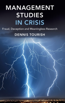 Management Studies in Crisis : Fraud, Deception and Meaningless Research, Hardback Book