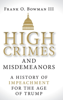 High Crimes and Misdemeanors : A History of Impeachment for the Age of Trump, Hardback Book