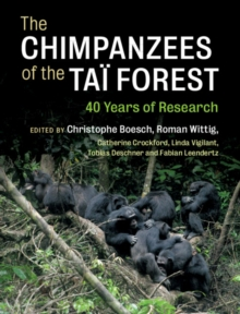 The Chimpanzees of the Tai Forest : 40 Years of Research, Hardback Book