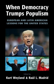 When Democracy Trumps Populism : European and Latin American Lessons for the United States, Hardback Book