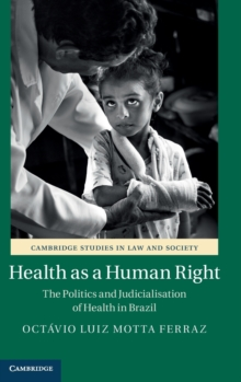 Health as a Human Right : The Politics and Judicialization of Health in Brazil, Hardback Book