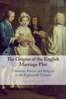 The Origins of the English Marriage Plot : Literature, Politics and Religion in the Eighteenth Century, Hardback Book