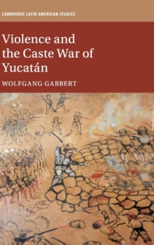 Violence and the Caste War of Yucatan, Hardback Book