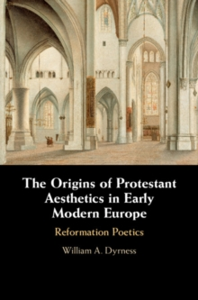 The Origins of Protestant Aesthetics in Early Modern Europe : Calvin's Reformation Poetics, Hardback Book