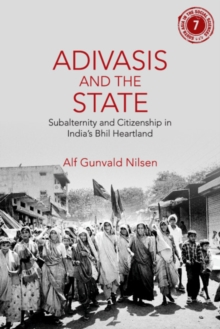 Adivasis and the State : Subalternity and Citizenship in India's Bhil Heartland, Hardback Book