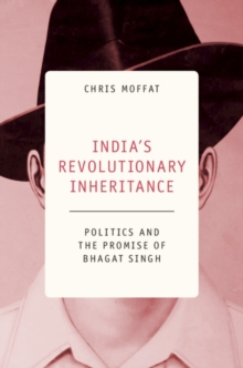 India's Revolutionary Inheritance : Politics and the Promise of Bhagat Singh, Hardback Book