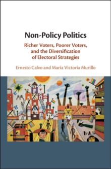 Non-Policy Politics : Richer Voters, Poorer Voters, and the Diversification of Electoral Strategies, Hardback Book