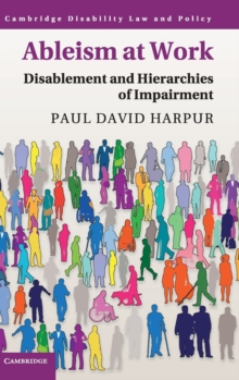 Ableism at Work : Disablement and Hierarchies of Impairment, Hardback Book