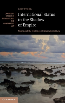 International Status in the Shadow of Empire : Nauru and the Histories of International Law, Hardback Book