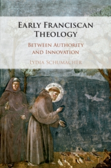 Early Franciscan Theology : Between Authority and Innovation, Hardback Book