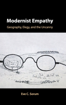 Modernist Empathy : Geography, Elegy, and the Uncanny, Hardback Book
