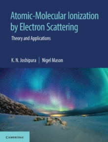 Atomic-Molecular Ionization by Electron Scattering : Theory and Applications, Hardback Book