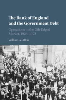 The Bank of England and the Government Debt : Operations in the Gilt-Edged Market, 1928-1972, Hardback Book
