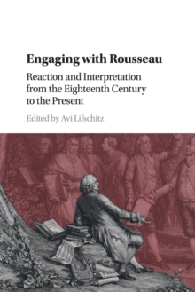 Engaging with Rousseau : Reaction and Interpretation from the Eighteenth Century to the Present, Paperback / softback Book