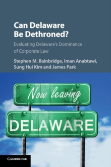Can Delaware Be Dethroned? : Evaluating Delaware's Dominance of Corporate Law, Paperback / softback Book