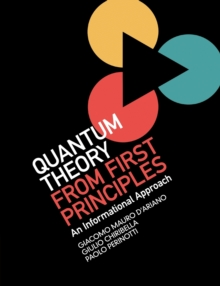 Quantum Theory from First Principles : An Informational Approach, Paperback / softback Book