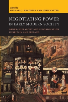 Negotiating Power in Early Modern Society : Order, Hierarchy and Subordination in Britain and Ireland, Paperback / softback Book