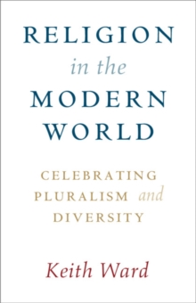 Religion in the Modern World : Celebrating Pluralism and Diversity, Paperback / softback Book