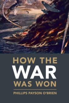 How the War Was Won : Air-Sea Power and Allied Victory in World War II, Paperback / softback Book