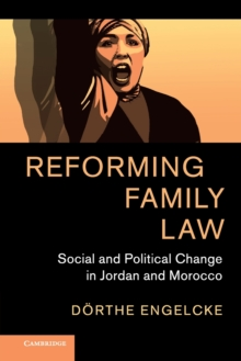 Reforming Family Law : Social and Political Change in Jordan and Morocco, Paperback / softback Book