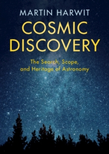 Cosmic Discovery : The Search, Scope, and Heritage of Astronomy, Paperback / softback Book