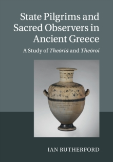 State Pilgrims and Sacred Observers in Ancient Greece : A Study of Theoria and Theoroi, Paperback / softback Book