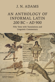 An Anthology of Informal Latin, 200 BC-AD 900 : Fifty Texts with Translations and Linguistic Commentary, Paperback / softback Book