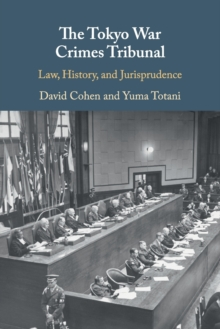 The Tokyo War Crimes Tribunal : Law, History, and Jurisprudence, Paperback / softback Book