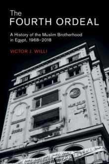 The Fourth Ordeal : A History of the Muslim Brotherhood in Egypt, 1968-2018, Paperback / softback Book