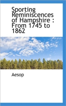 Sporting Reminiscences of Hampshire : From 1745 to 1862, Paperback / softback Book