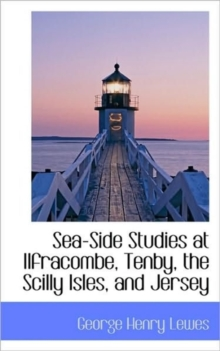 Sea-Side Studies at Ilfracombe, Tenby, the Scilly Isles, and Jersey, Paperback / softback Book