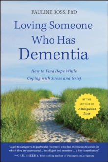 Loving Someone Who Has Dementia : How to Find Hope while Coping with Stress and Grief, Paperback / softback Book