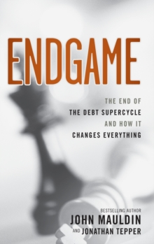 Endgame : The End of the Debt SuperCycle and How It Changes Everything, Hardback Book