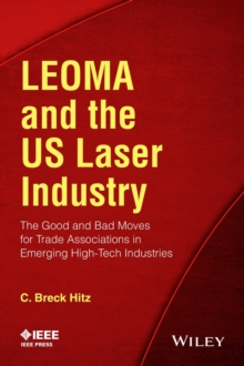 LEOMA and the US Laser Industry : The Good and Bad Moves for Trade Associations in Emerging High-Tech Industries, Paperback / softback Book
