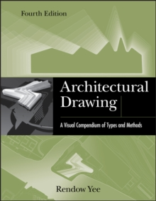 Architectural Drawing : A Visual Compendium of Types and Methods, Paperback / softback Book