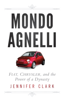 Mondo Agnelli : Fiat, Chrysler, and the Power of a Dynasty, Hardback Book