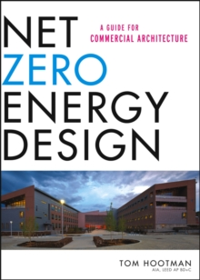 Net Zero Energy Design : A Guide for Commercial Architecture, Hardback Book