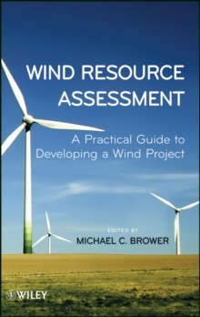 Wind Resource Assessment : A Practical Guide to Developing a Wind Project, Hardback Book