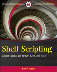 Shell Scripting : Expert Recipes for Linux, Bash, and more, Paperback / softback Book