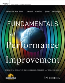 Fundamentals of Performance Improvement : Optimizing Results through People, Process, and Organizations, Paperback / softback Book