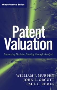 Patent Valuation : Improving Decision Making through Analysis, Hardback Book