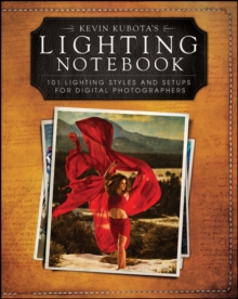 Kevin Kubota's Lighting Notebook : 101 Lighting Styles and Setups for Digital Photographers, Paperback / softback Book